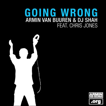 ARMIN VAN BUUREN & DJ SHAH FEAT. CHRIS JONES Going Wrong